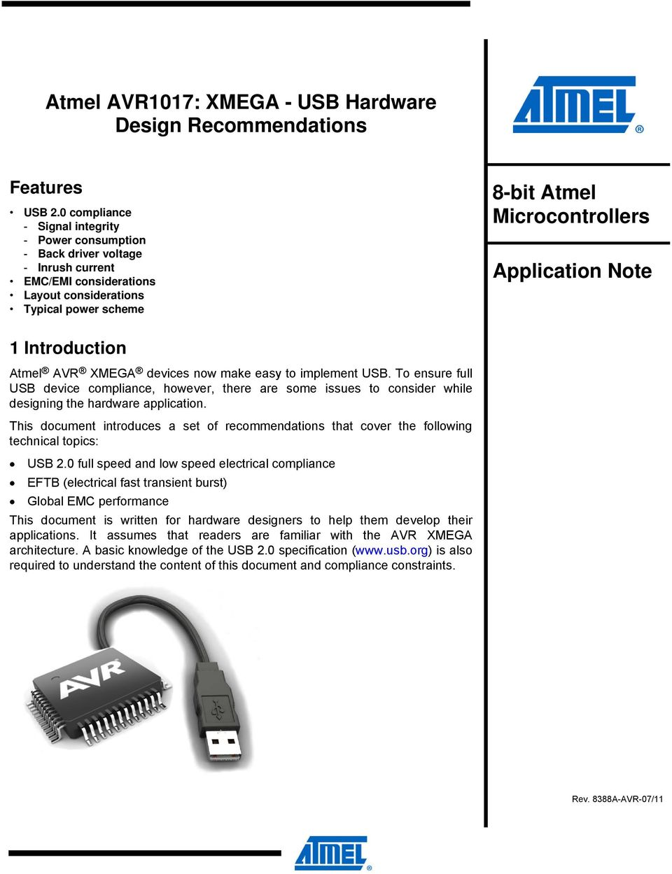 Note 1 Introduction Atmel AVR XMEGA devices now make easy to implement USB. To ensure full USB device compliance, however, there are some issues to consider while designing the hardware application.