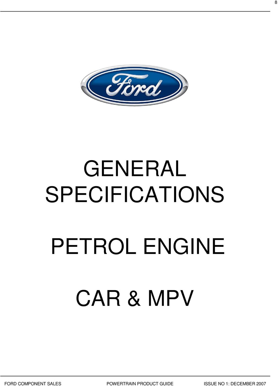 12 PETROL ENGINES Duratec Valencia, Spain 4 Cylinders in-line DOHC Number  of valves 16 Torque 55 kw (75PS) at 6000 rpm 110 Nm at 4000 rpm 1242 cc  Bore and ...