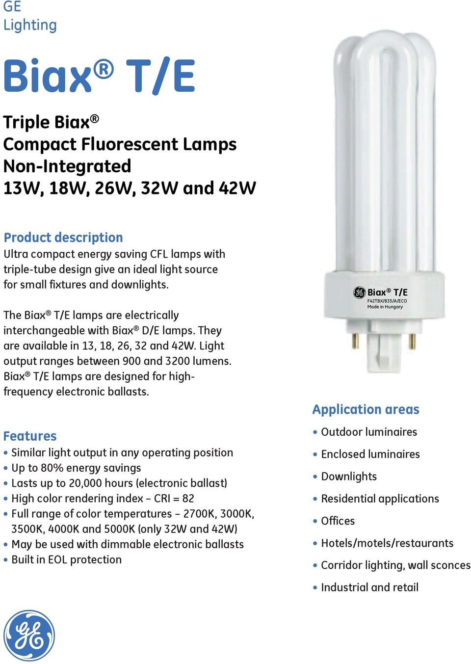Biax T/E lamps are designed for highfrequency electronic ballasts.