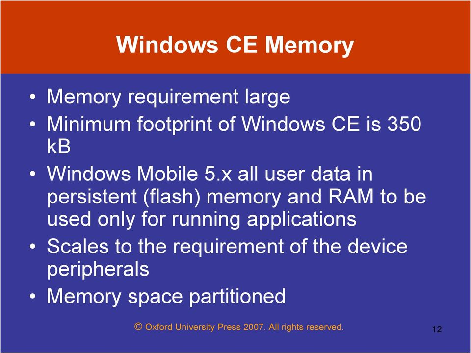 x all user data in persistent (flash) memory and RAM to be used only for running