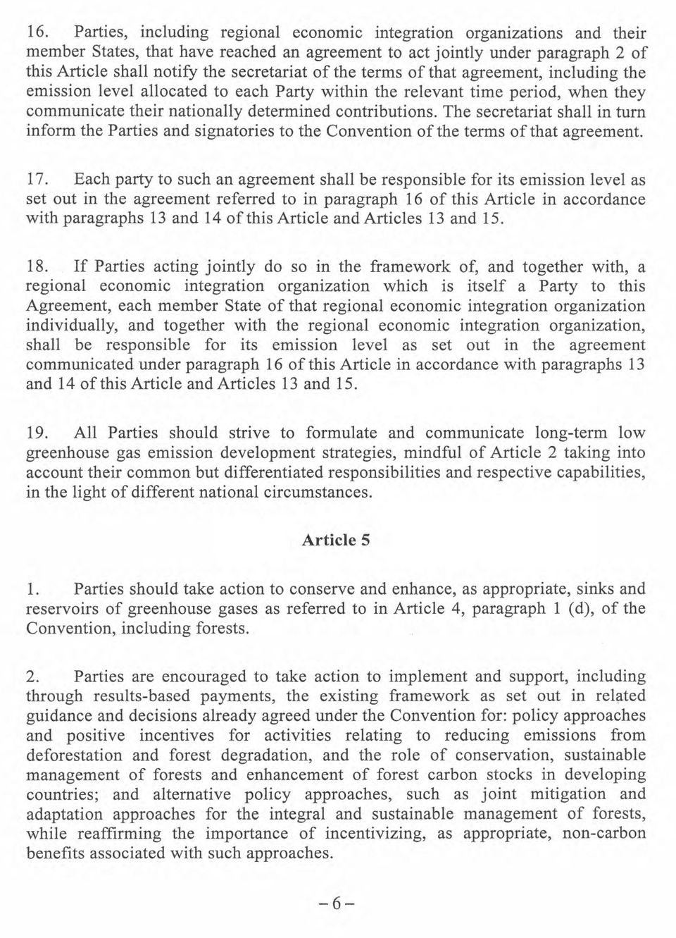 The secretariat shall in turn inform the Parties and signatories to the Convention of the terms of that agreement. 17.