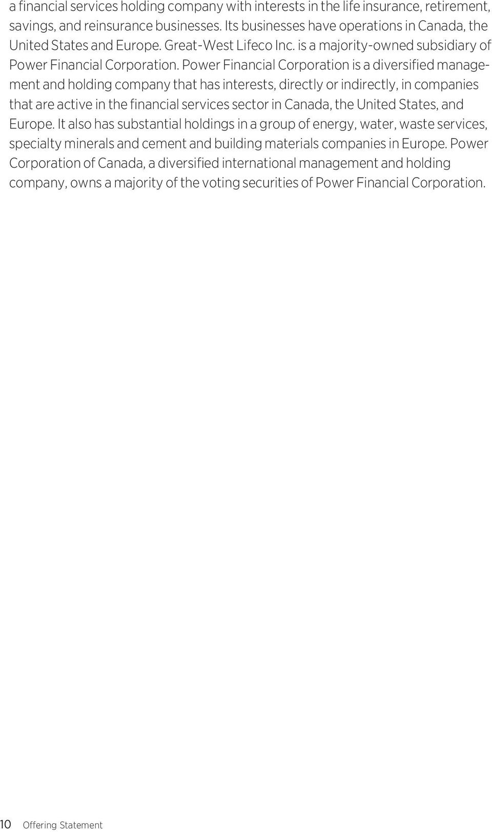 Power Financial Corporation is a diversified management and holding company that has interests, directly or indirectly, in companies that are active in the financial services sector in Canada, the