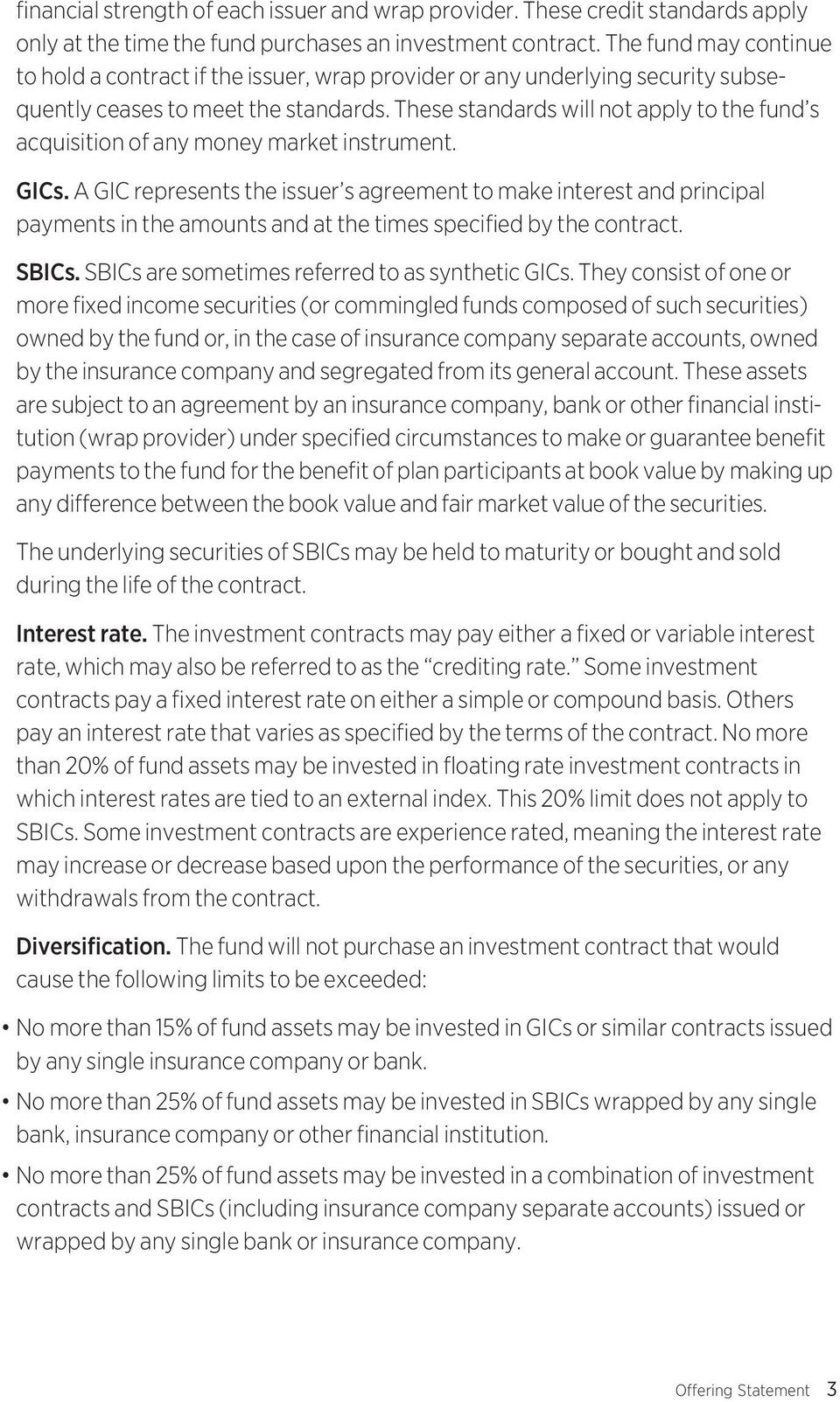These standards will not apply to the fund s acquisition of any money market instrument. GICs.