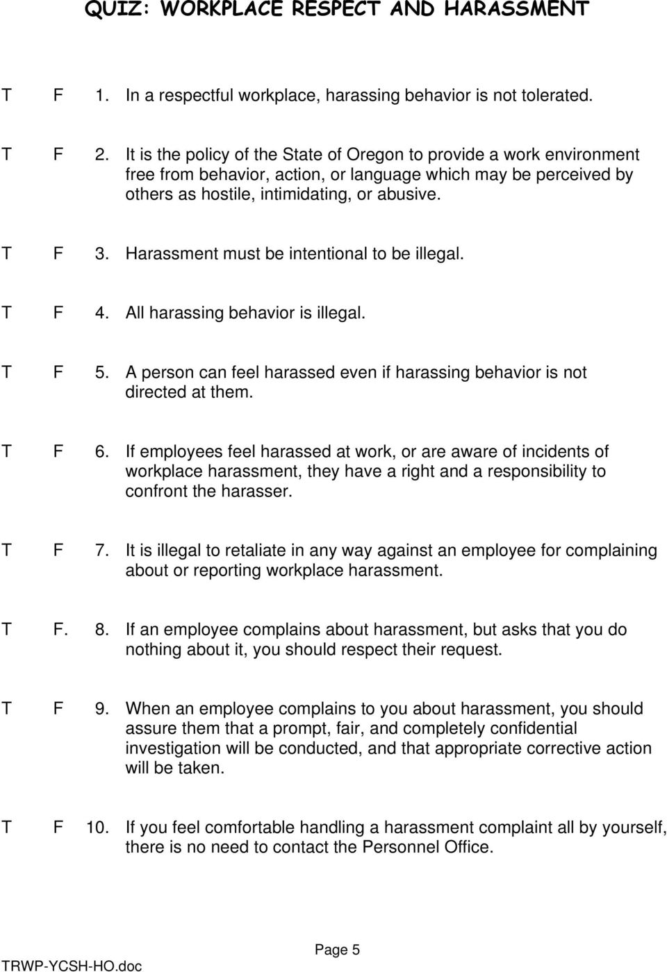 Harassment must be intentional to be illegal. T F 4. All harassing behavior is illegal. T F 5. A person can feel harassed even if harassing behavior is not directed at them. T F 6.