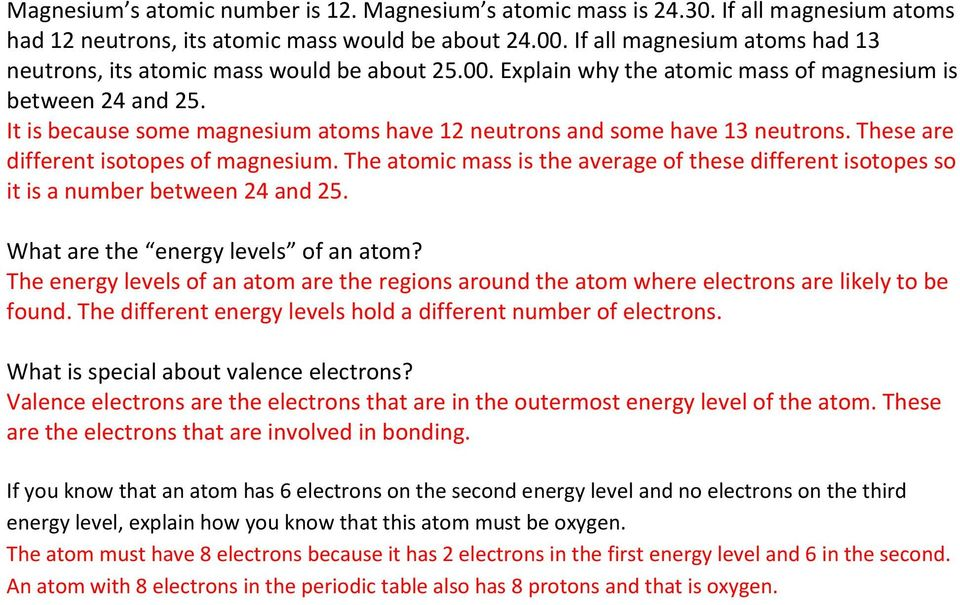 It is because some magnesium atoms have 12 neutrons and some have 13 neutrons. These are different isotopes of magnesium.