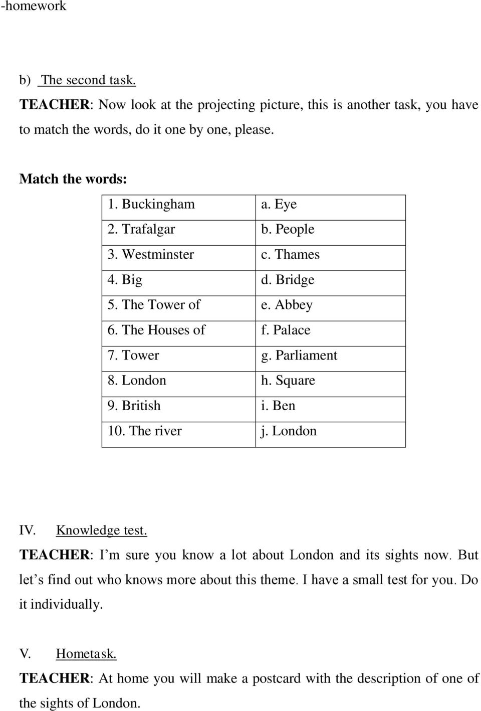 Square 9. British i. Ben 10. The river j. London IV. Knowledge test. TEACHER: I m sure you know a lot about London and its sights now.