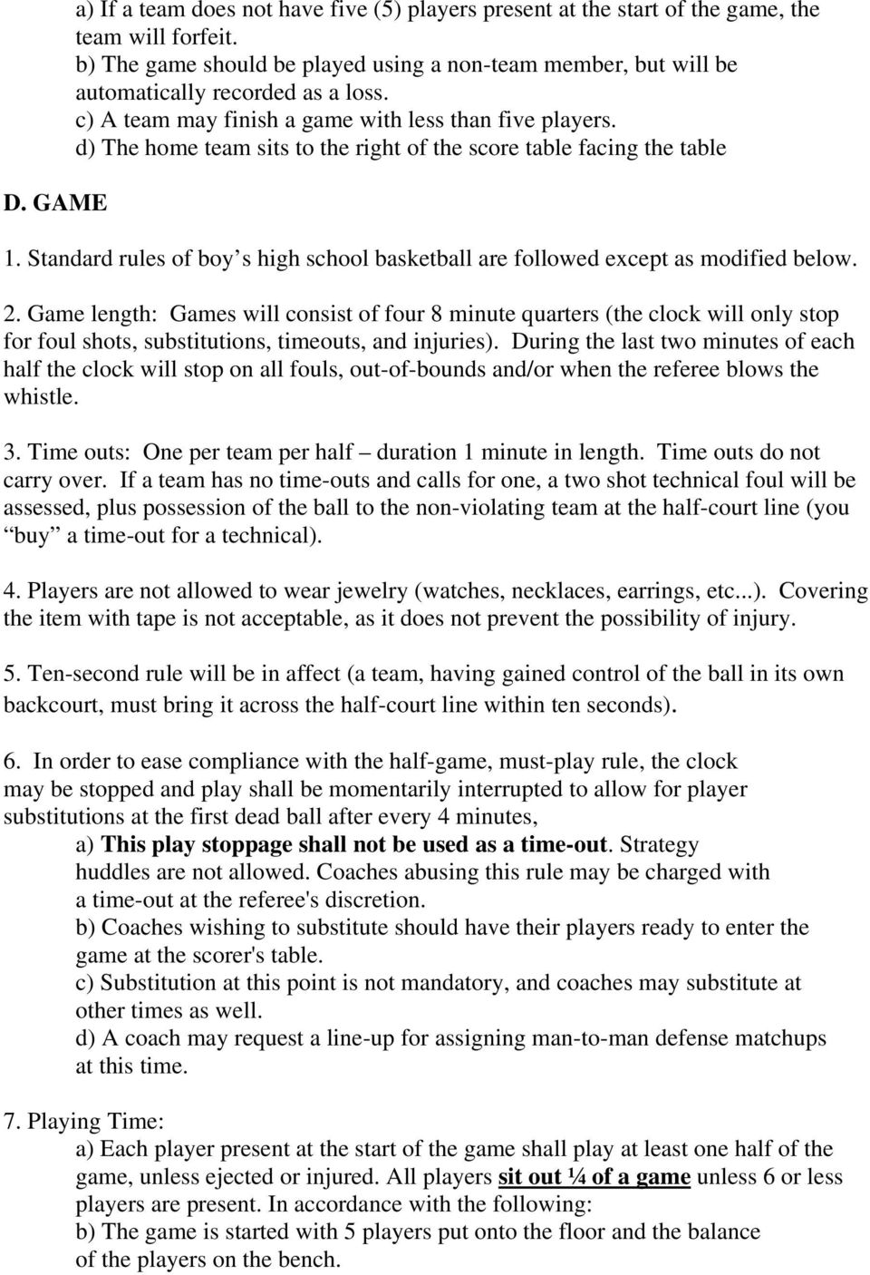 d) The home team sits to the right of the score table facing the table 1. Standard rules of boy s high school basketball are followed except as modified below. 2.
