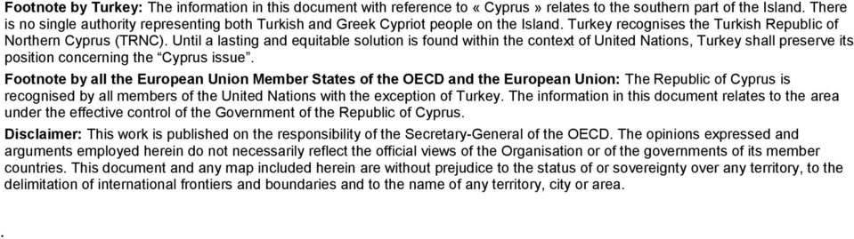 Until a lasting and equitable solution is found within the context of United Nations, Turkey shall preserve its position concerning the Cyprus issue.