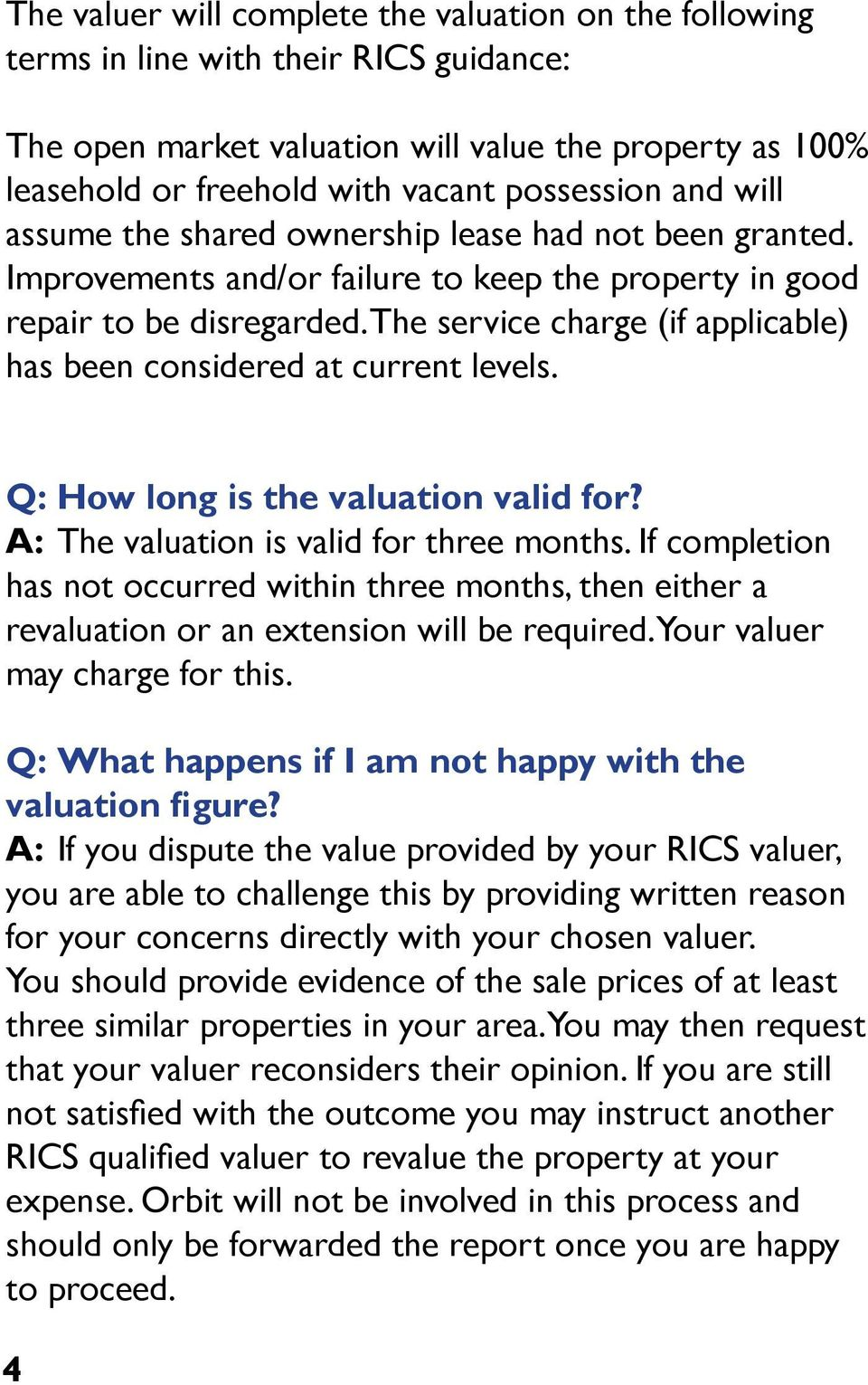 The service charge (if applicable) has been considered at current levels. Q: How long is the valuation valid for? A: The valuation is valid for three months.