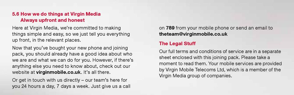 However, if there s anything else you need to know about, check out our website at virginmobile.co.uk. It s all there.