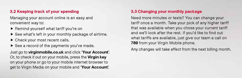 Or, to check it out on your mobile, press the Virgin key on your phone or go to your mobile internet browser to get to Virgin Media on your mobile and Your Account. 3.