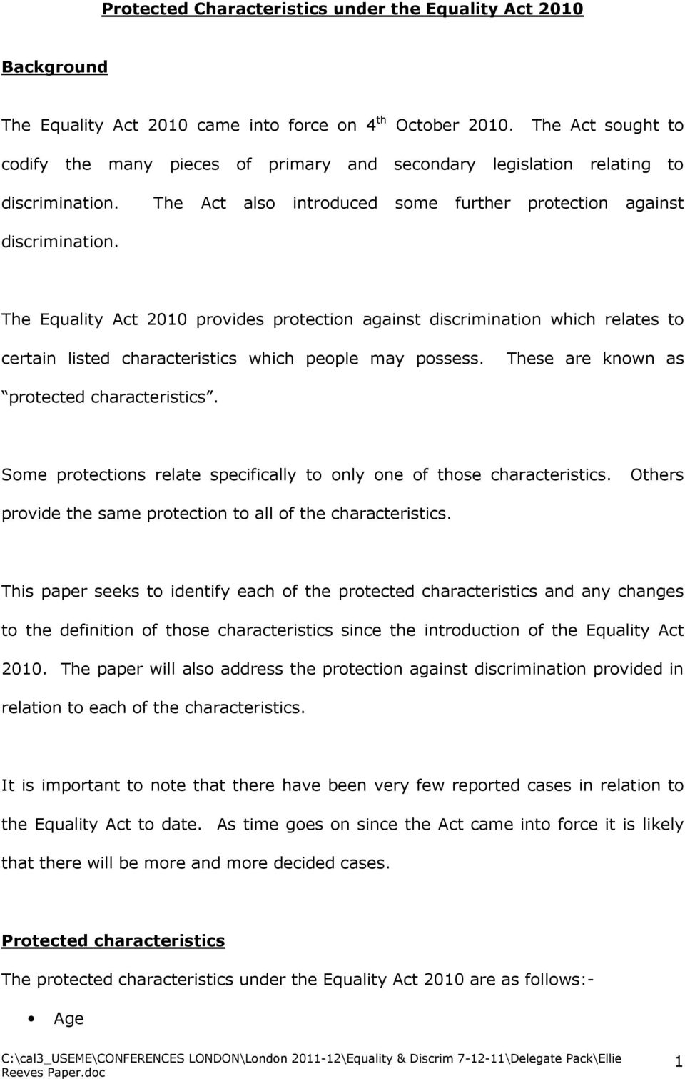 The Equality Act 2010 provides protection against discrimination which relates to certain listed characteristics which people may possess. These are known as protected characteristics.
