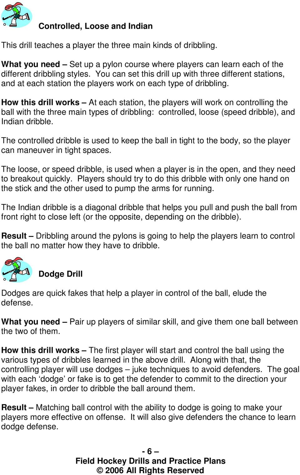 How this drill works At each station, the players will work on ling the ball with the three main types of dribbling: led, loose (speed dribble), and Indian dribble.