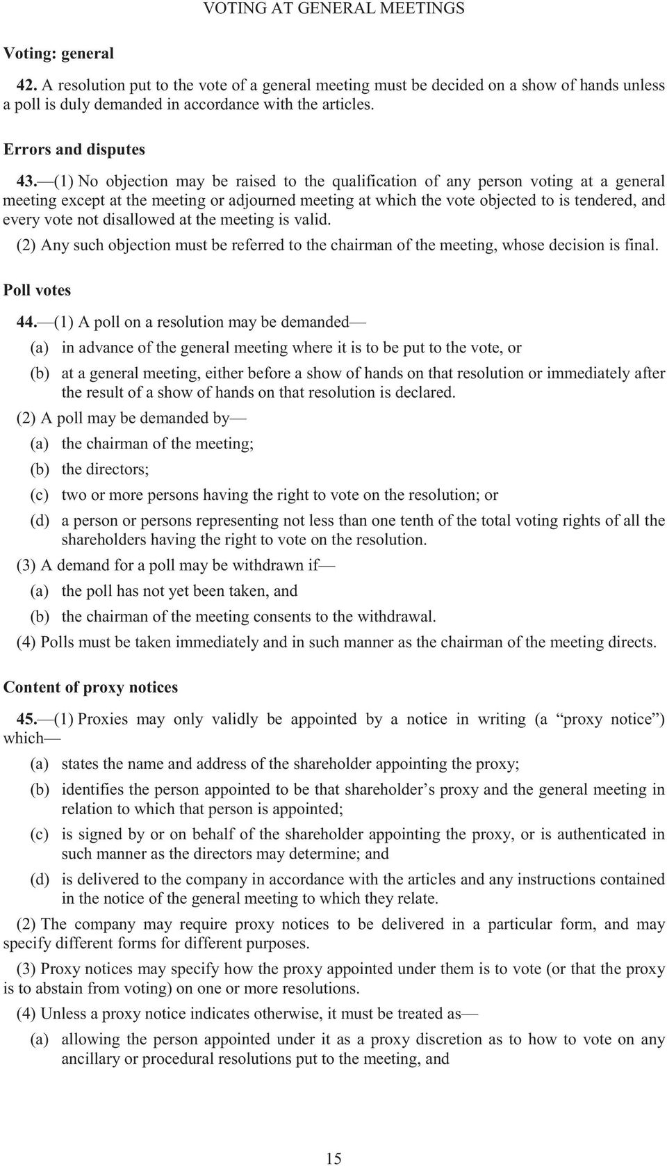 (1) No objection may be raised to the qualification of any person voting at a general meeting except at the meeting or adjourned meeting at which the vote objected to is tendered, and every vote not