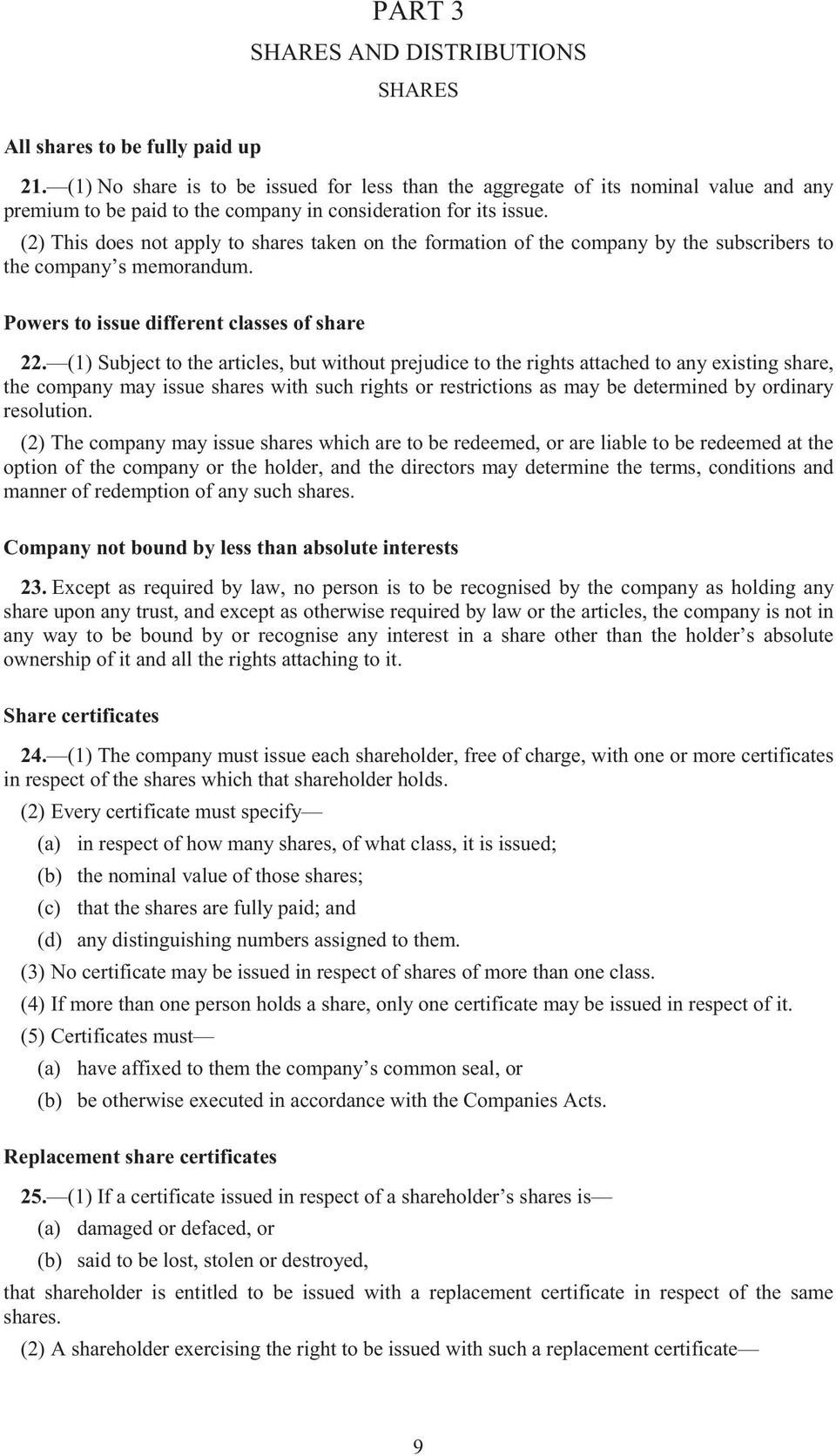 (2) This does not apply to shares taken on the formation of the company by the subscribers to the company s memorandum. Powers to issue different classes of share 22.