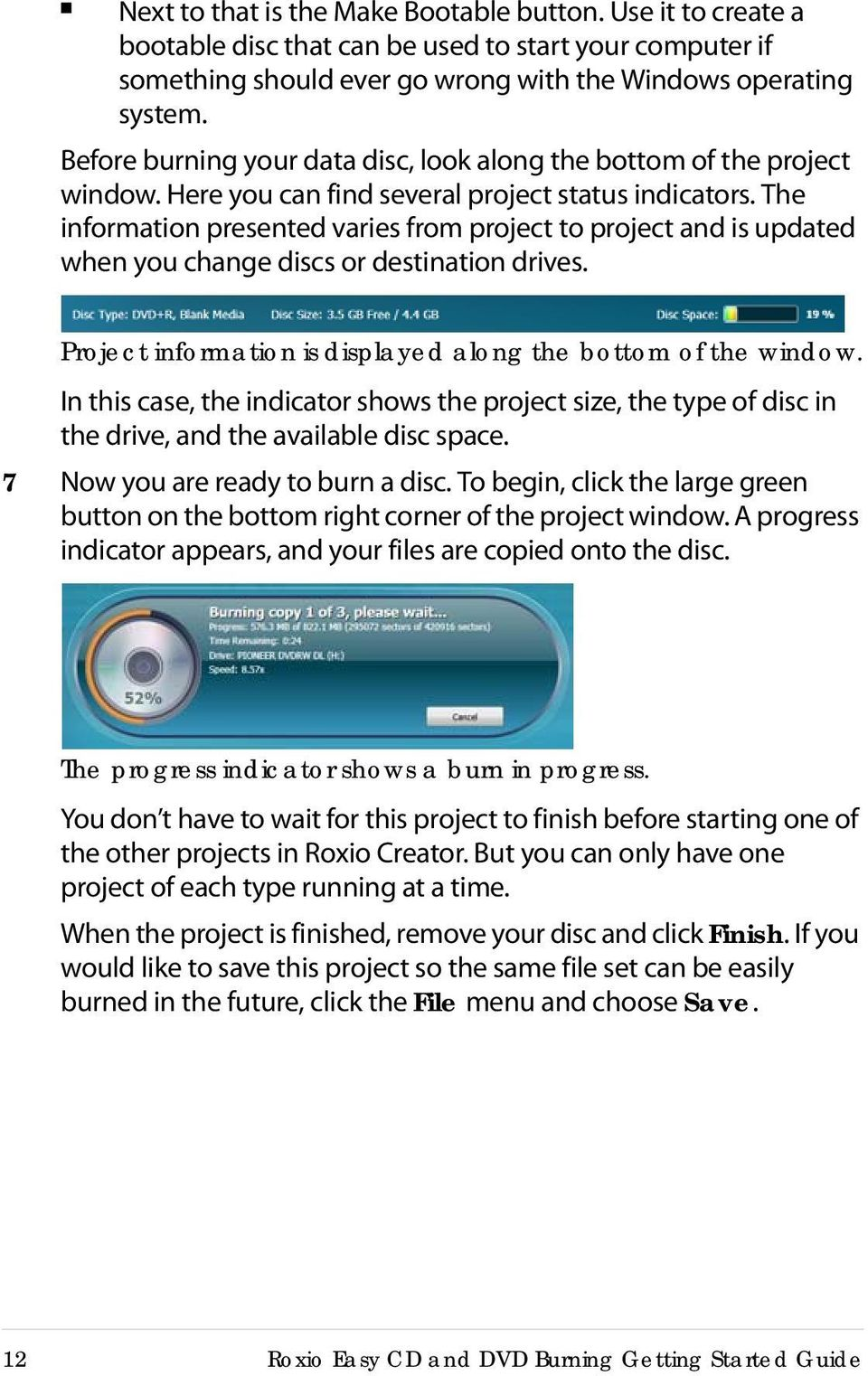 The information presented varies from project to project and is updated  when you change discs or