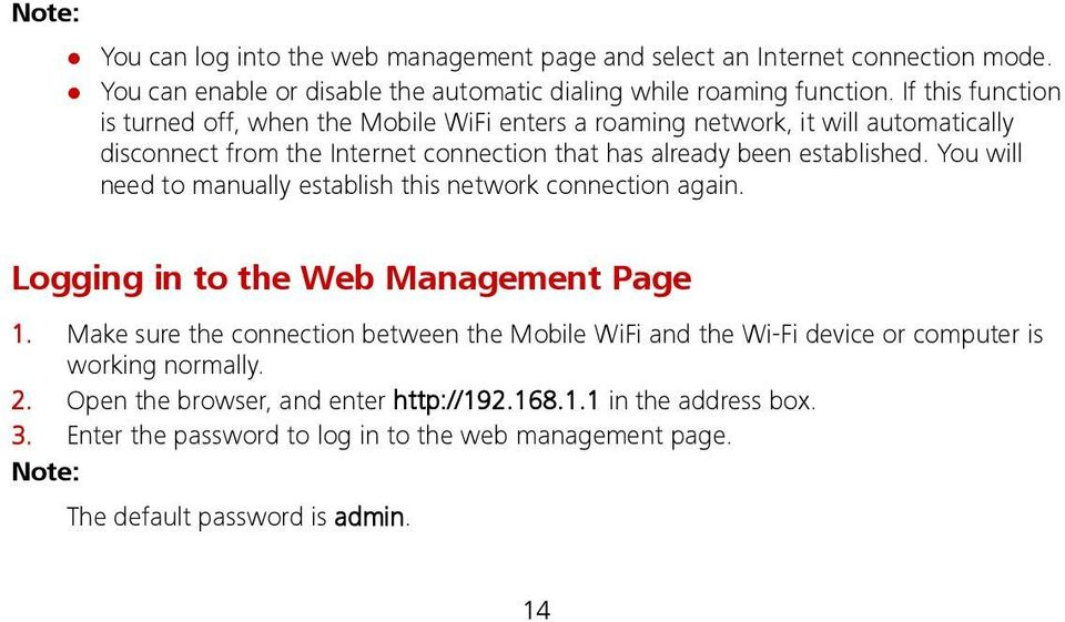 You will need to manually establish this network connection again. Logging in to the Web Management Page 1.