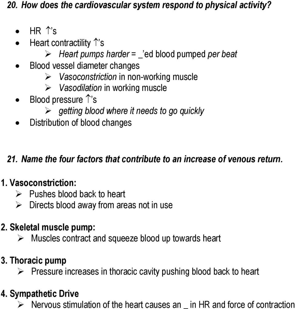 pressure s getting blood where it needs to go quickly Distribution of blood changes 21. Name the four factors that contribute to an increase of venous return. 1.