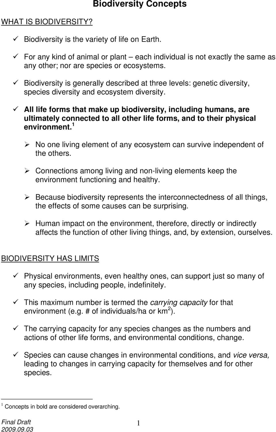 Biodiversity is generally described at three levels: genetic diversity, species diversity and ecosystem diversity.