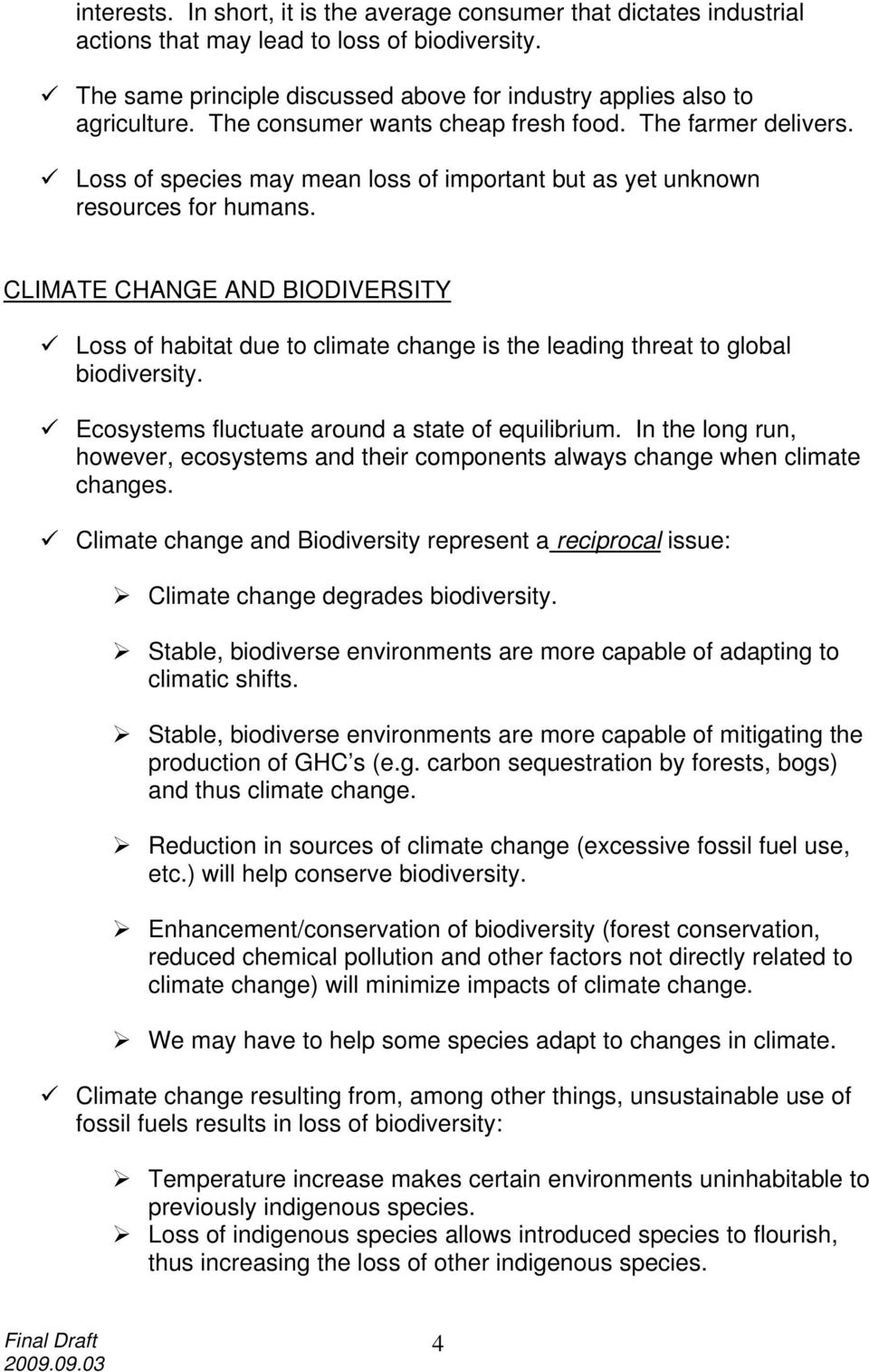 CLIMATE CHANGE AND BIODIVERSITY Loss of habitat due to climate change is the leading threat to global biodiversity. Ecosystems fluctuate around a state of equilibrium.