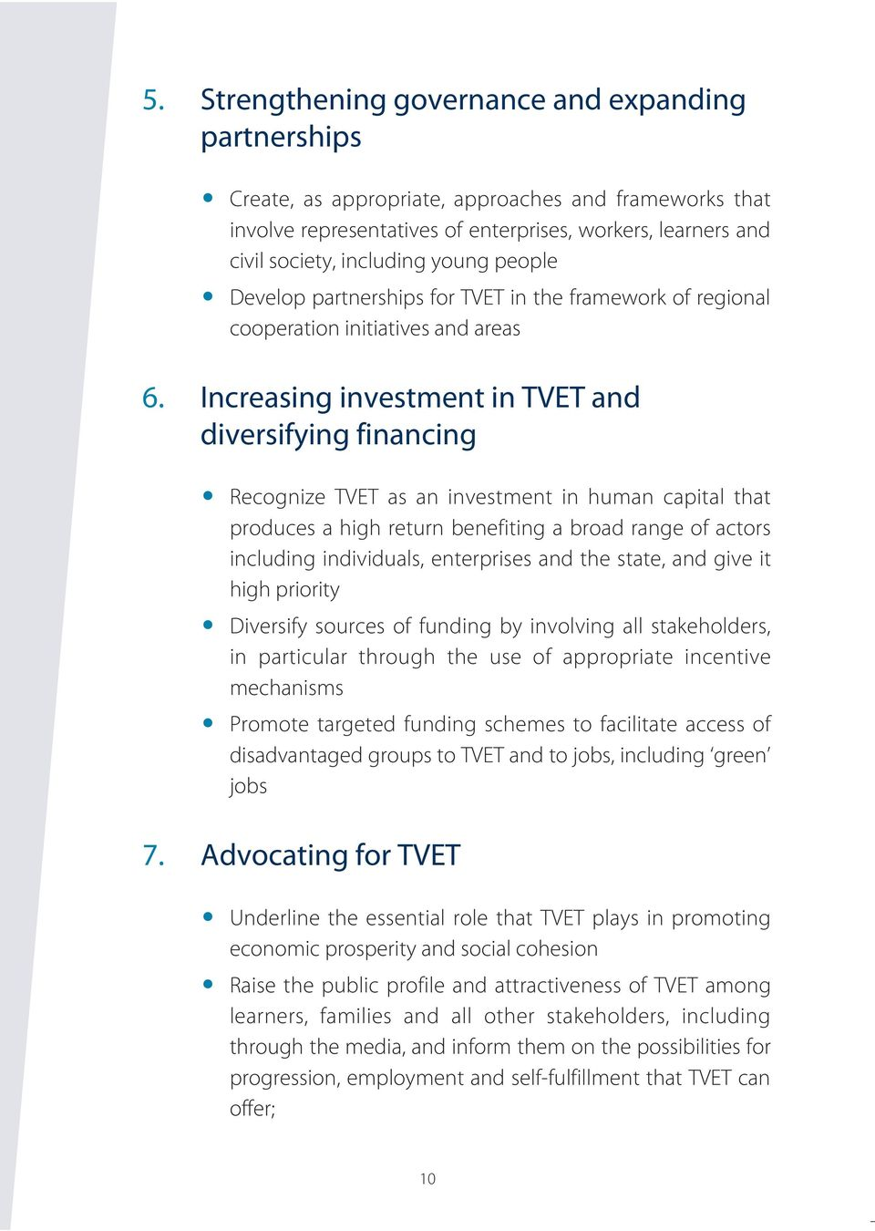 Increasing investment in TVET and diversifying financing Recognize TVET as an investment in human capital that produces a high return benefiting a broad range of actors including individuals,