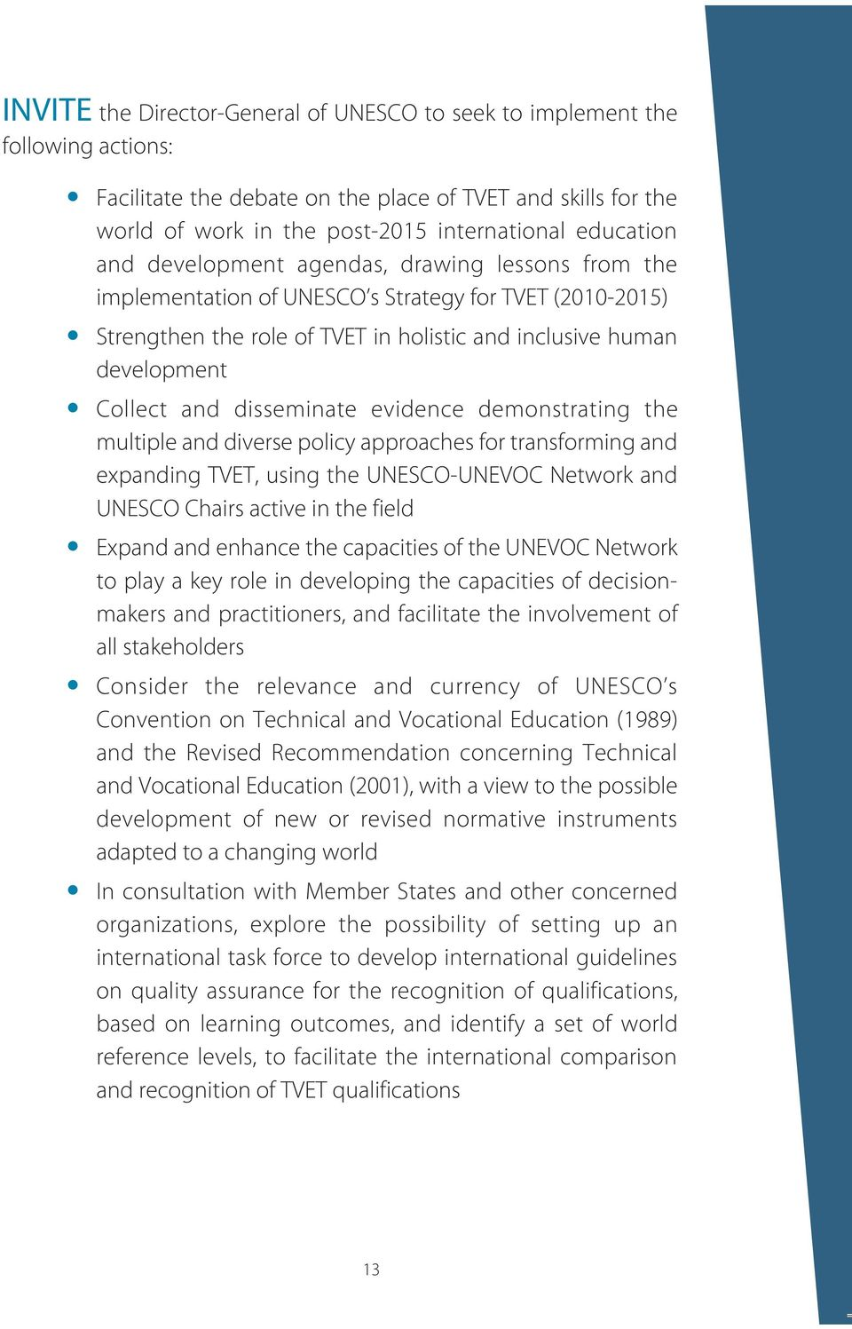 disseminate evidence demonstrating the multiple and diverse policy approaches for transforming and expanding TVET, using the UNESCO-UNEVOC Network and UNESCO Chairs active in the field Expand and