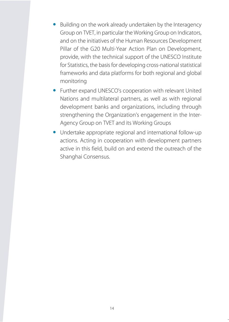 for both regional and global monitoring Further expand UNESCO s cooperation with relevant United Nations and multilateral partners, as well as with regional development banks and organizations,