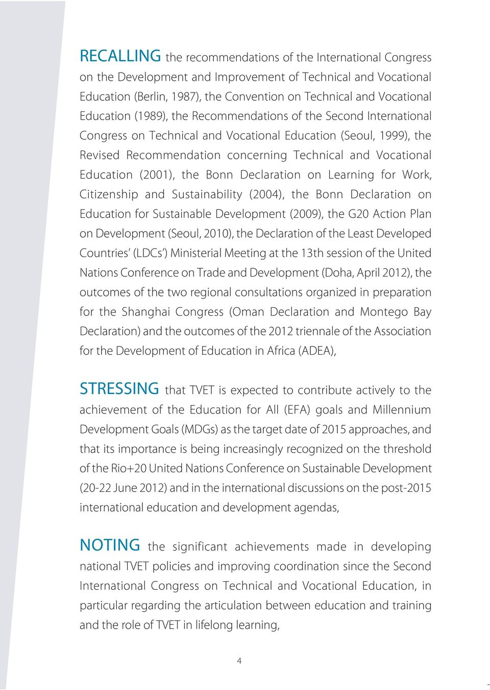 Education (2001), the Bonn Declaration on Learning for Work, Citizenship and Sustainability (2004), the Bonn Declaration on Education for Sustainable Development (2009), the G20 Action Plan on