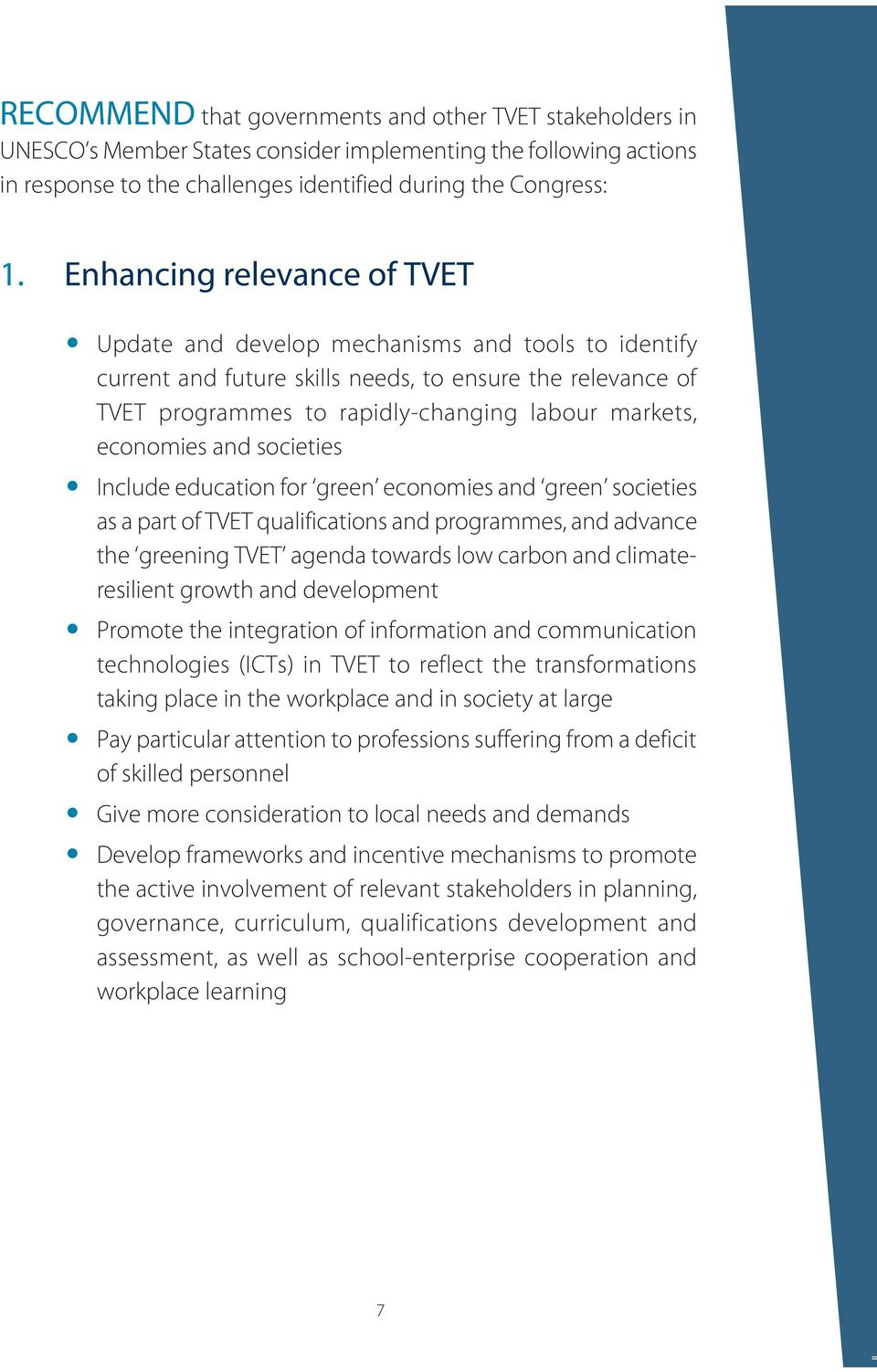 economies and societies Include education for green economies and green societies as a part of TVET qualifications and programmes, and advance the greening TVET agenda towards low carbon and