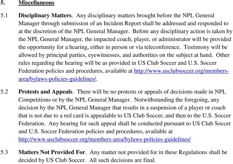 Before any disciplinary action is taken by the NPL General Manager, the impacted coach, player, or administrator will be provided the opportunity for a hearing, either in person or via teleconference.
