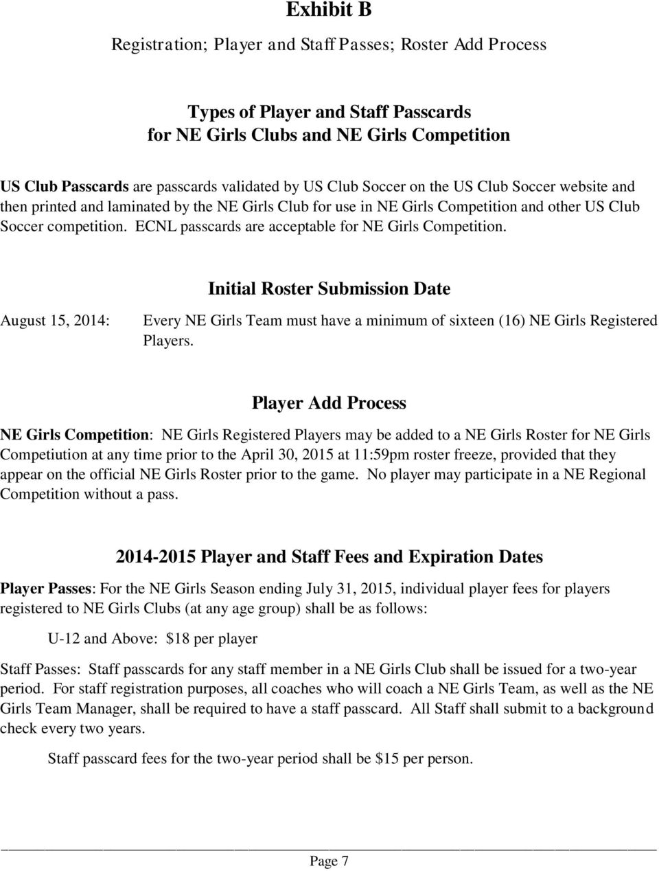 ECNL passcards are acceptable for NE Girls Competition. Initial Roster Submission Date August 15, 2014: Every NE Girls Team must have a minimum of sixteen (16) NE Girls Registered Players.