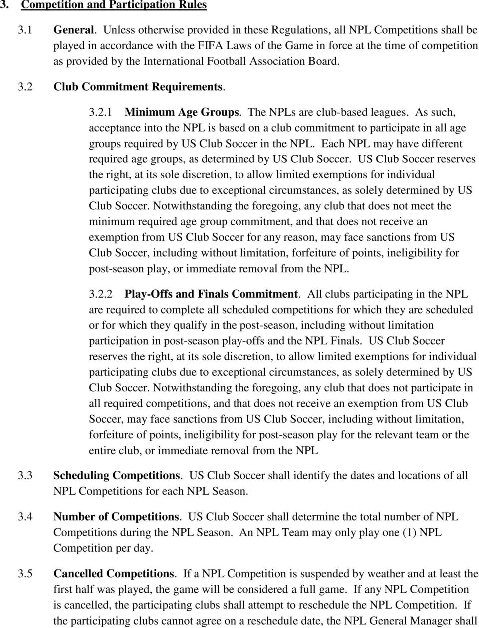 Football Association Board. 3.2 Club Commitment Requirements. 3.2.1 Minimum Age Groups. The NPLs are club-based leagues.