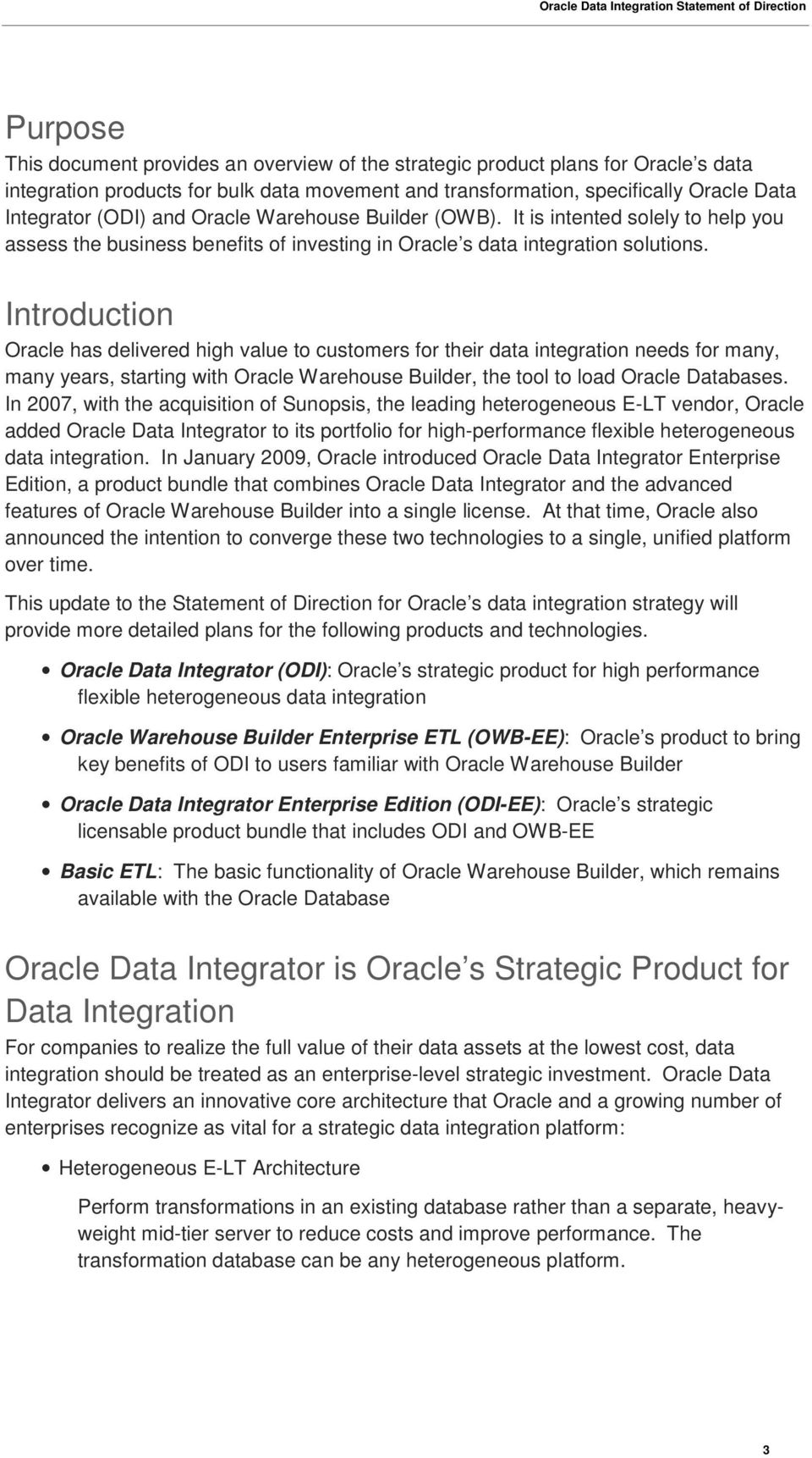 Introduction Oracle has delivered high value to customers for their data integration needs for many, many years, starting with Oracle Warehouse Builder, the tool to load Oracle Databases.