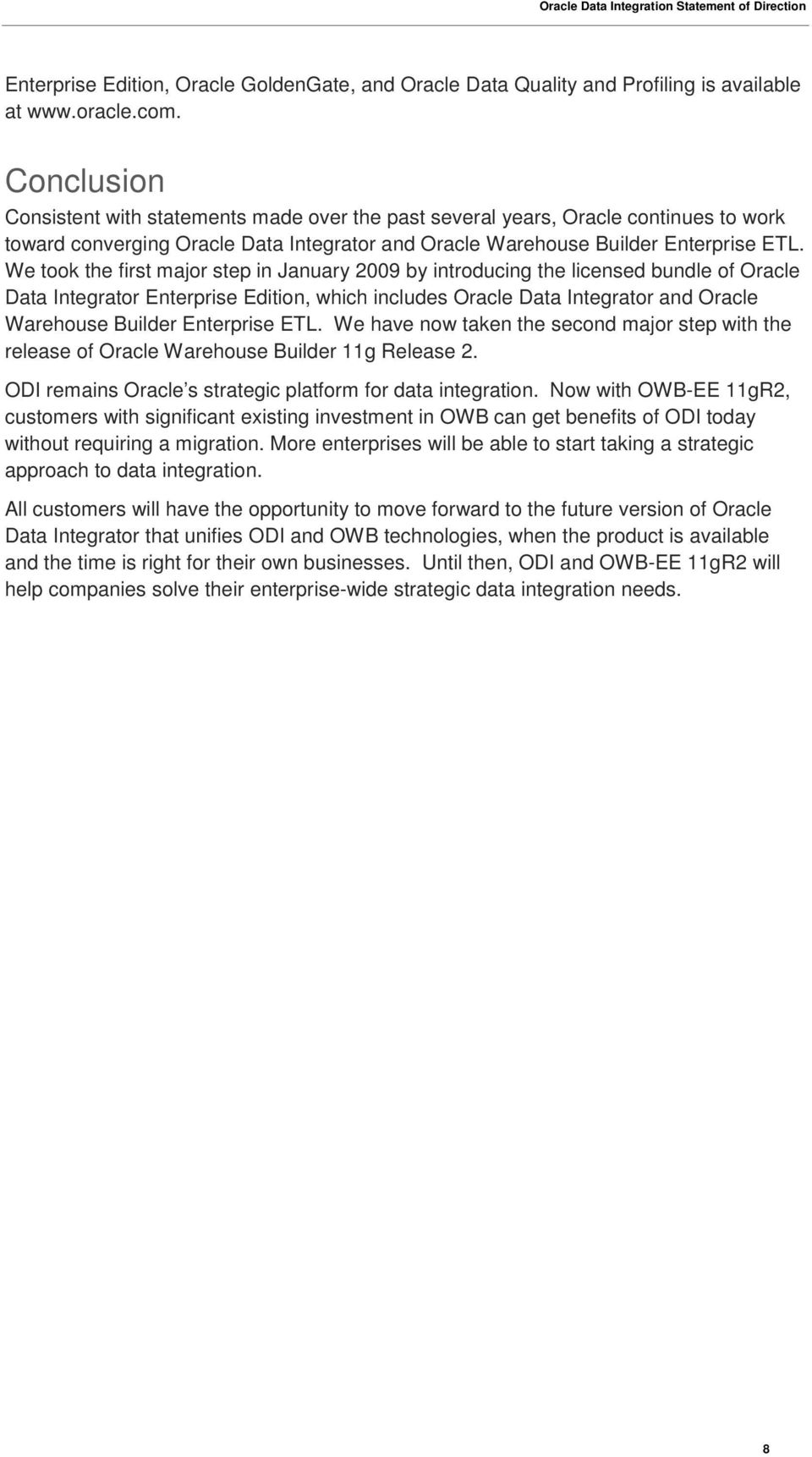 We took the first major step in January 2009 by introducing the licensed bundle of Oracle Data Integrator Enterprise Edition, which includes Oracle Data Integrator and Oracle Warehouse Builder