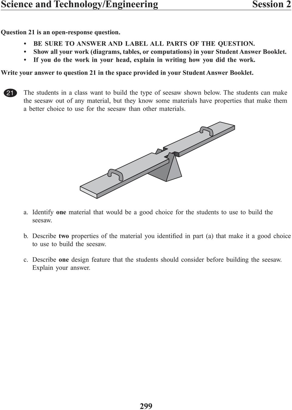 Write your answer to question 21 in the space provided in your Student Answer Booklet. ID:291642 0770.eps Common 21 The students in a class want to build the type of seesaw shown below.