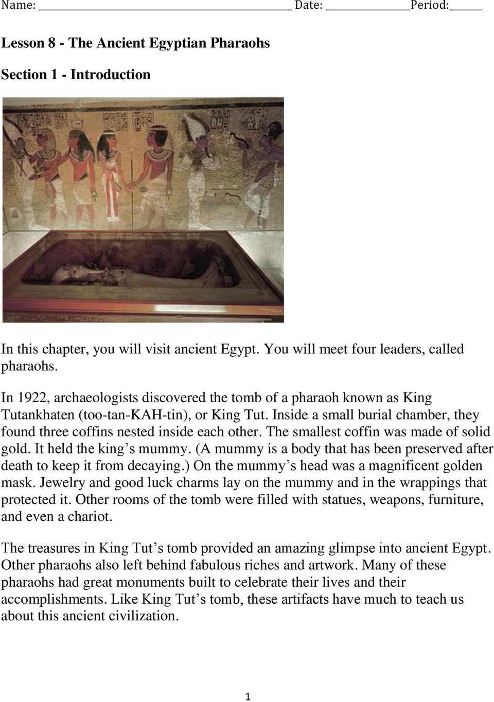 The smallest coffin was made of solid gold. It held the king s mummy. (A mummy is a body that has been preserved after death to keep it from decaying.