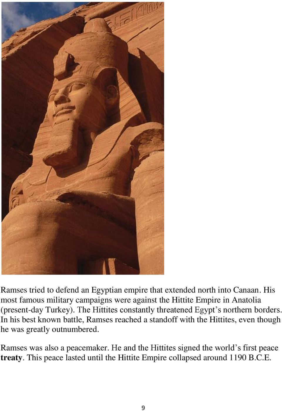 The Hittites constantly threatened Egypt s northern borders.