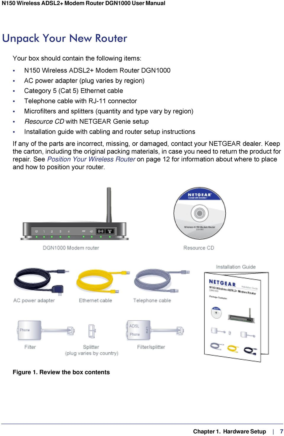 instructions If any of the parts are incorrect, missing, or damaged, contact your NETGEAR dealer.
