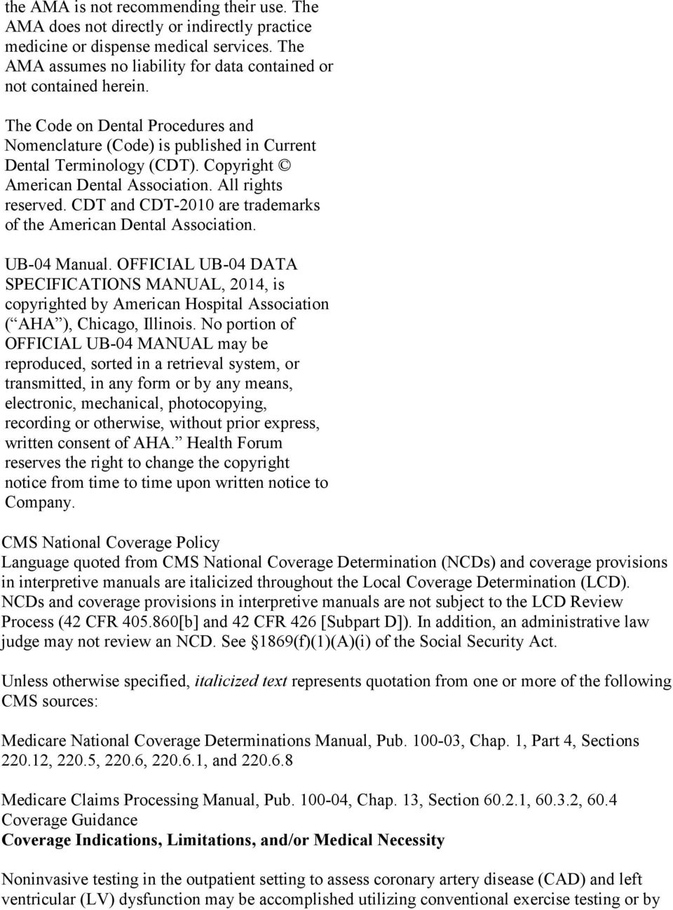 CDT and CDT-2010 are trademarks of the American Dental Association. UB-04