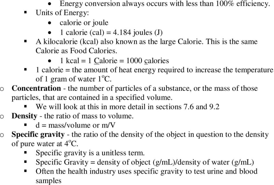 o Concentration - the number of particles of a substance, or the mass of those particles, that are contained in a specified volume. We will look at this in more detail in sections 7.6 and 9.