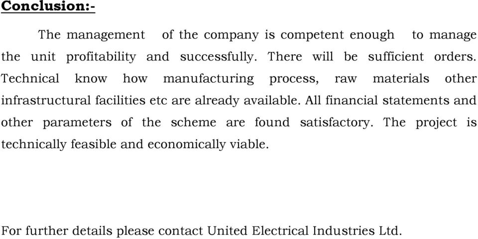 Technical know how manufacturing process, raw materials other infrastructural facilities etc are already available.