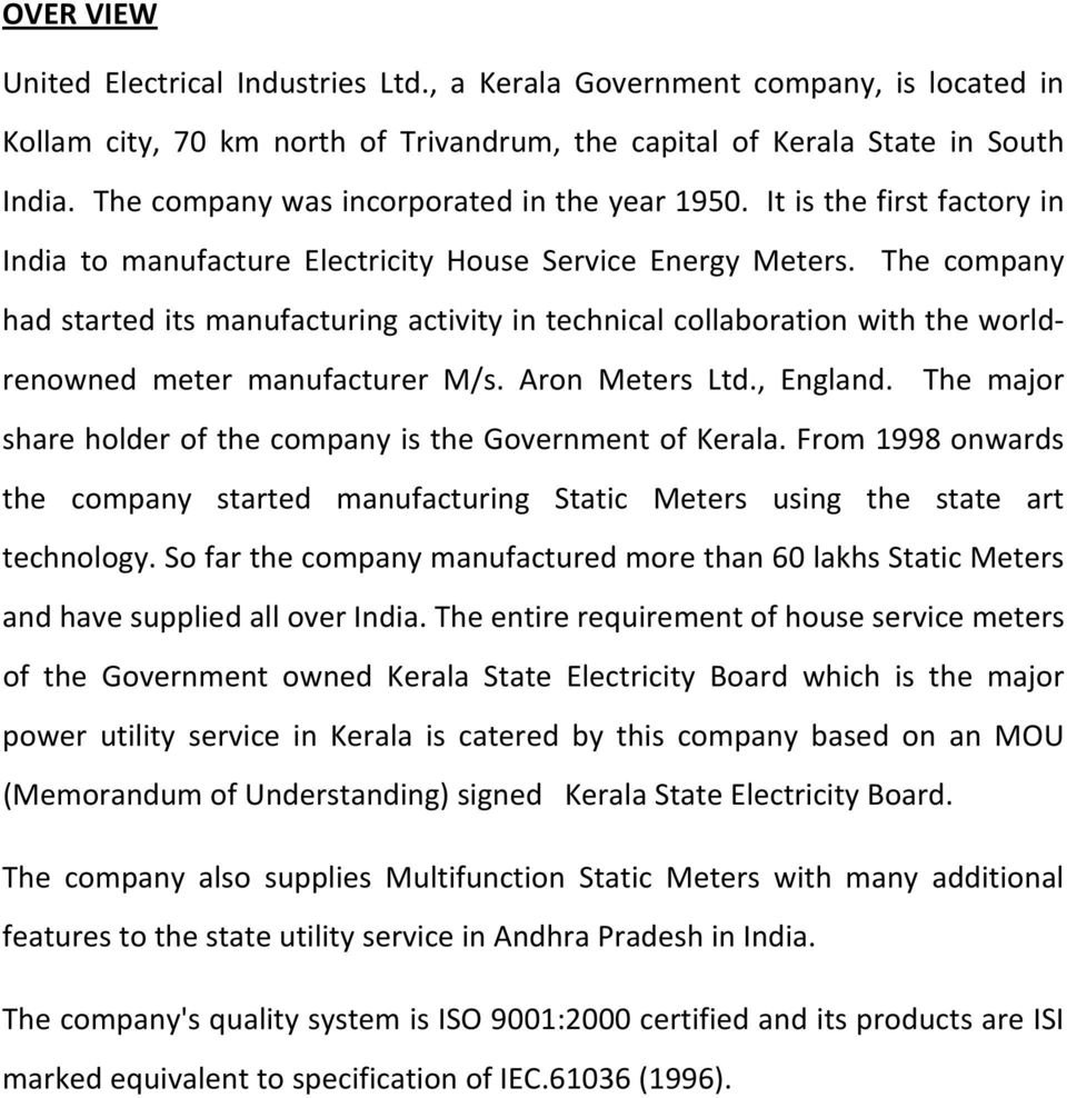 The company had started its manufacturing activity in technical collaboration with the worldrenowned meter manufacturer M/s. Aron Meters Ltd., England.