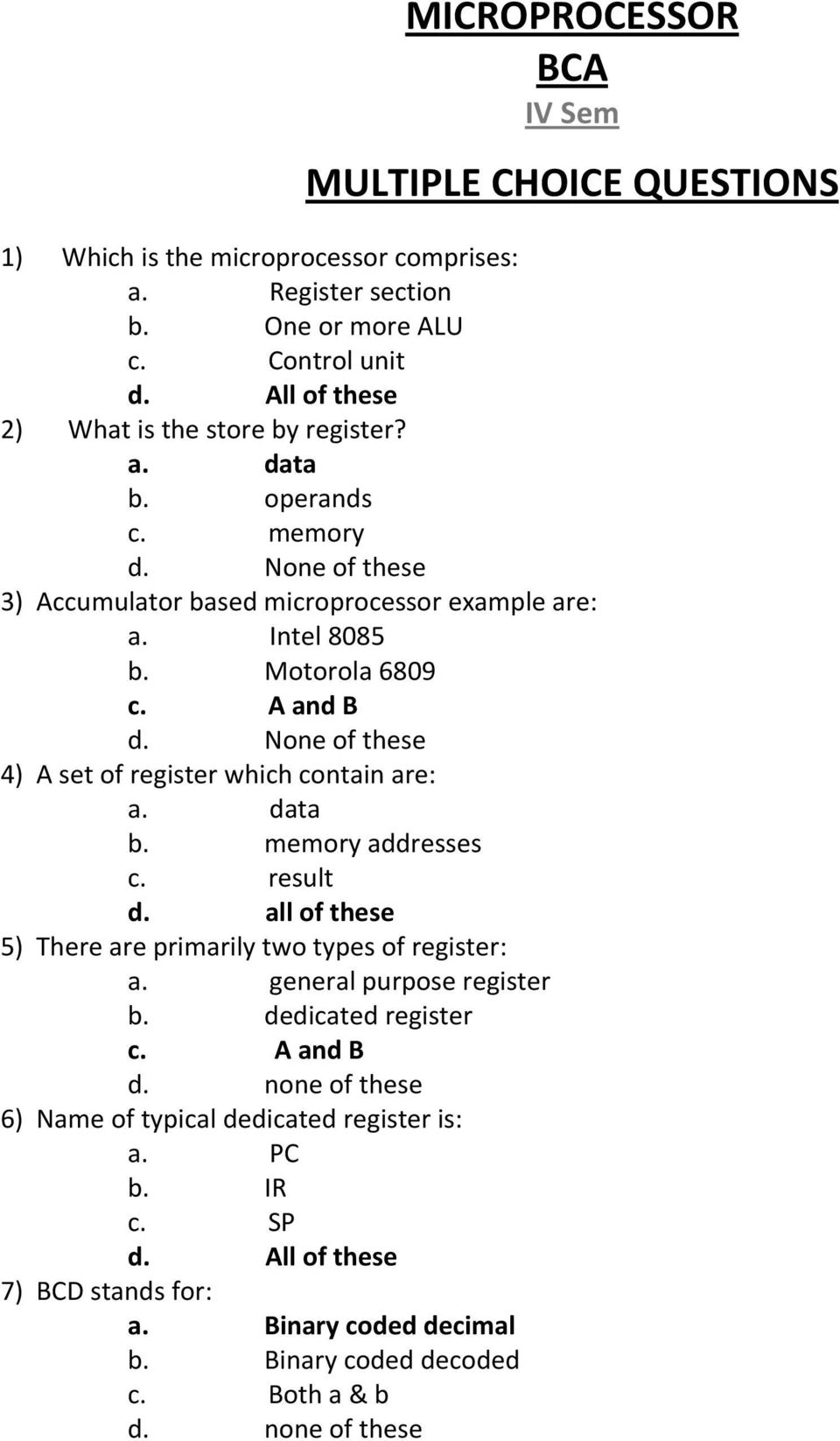 A and B 4) A set of register which contain are: a. data b. memory addresses c. result d. all of these 5) There are primarily two types of register: a.