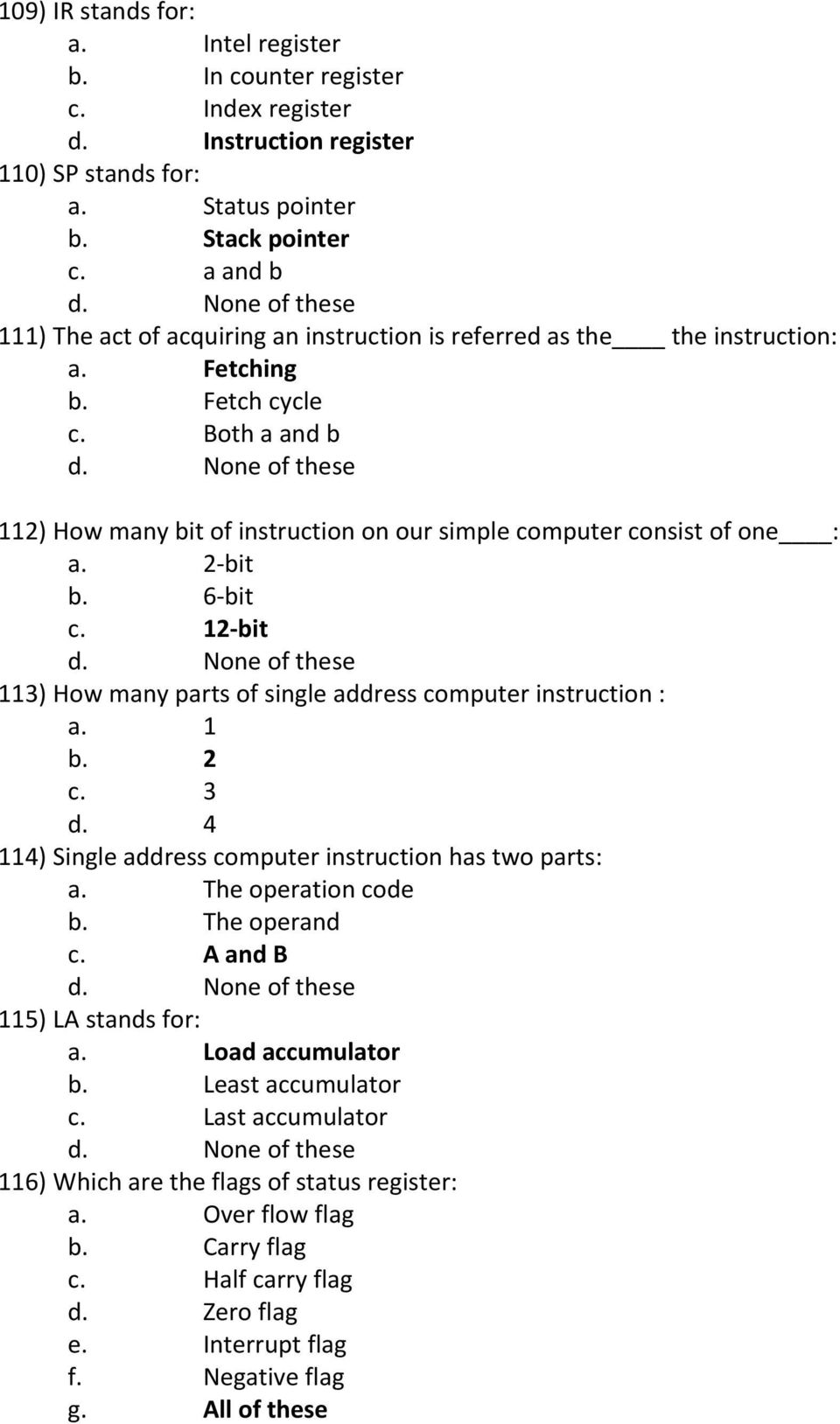 Both a and b 112) How many bit of instruction on our simple computer consist of one : a. 2 bit b. 6 bit c. 12 bit 113) How many parts of single address computer instruction : a. 1 b. 2 c. 3 d.