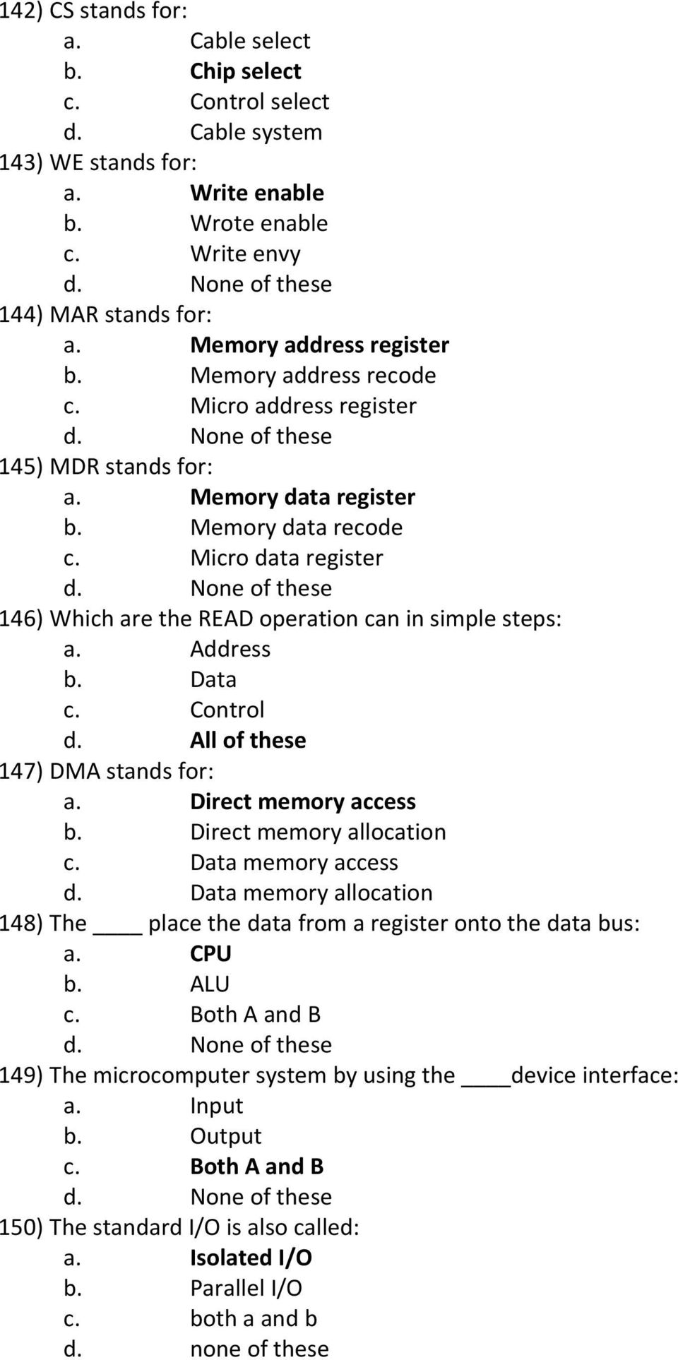 Micro data register 146) Which are the READ operation can in simple steps: a. Address b. Data c. Control 147) DMA stands for: a. Direct memory access b. Direct memory allocation c.