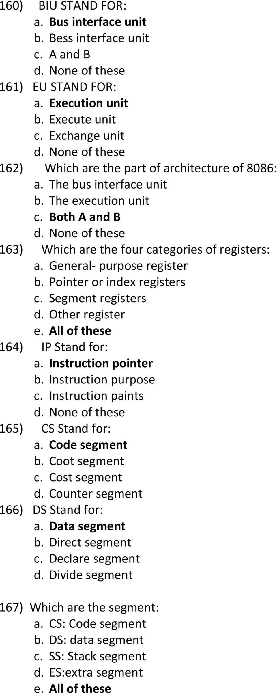 Other register e. All of these 164) IP Stand for: a. Instruction pointer b. Instruction purpose c. Instruction paints 165) CS Stand for: a. Code segment b. Coot segment c. Cost segment d.