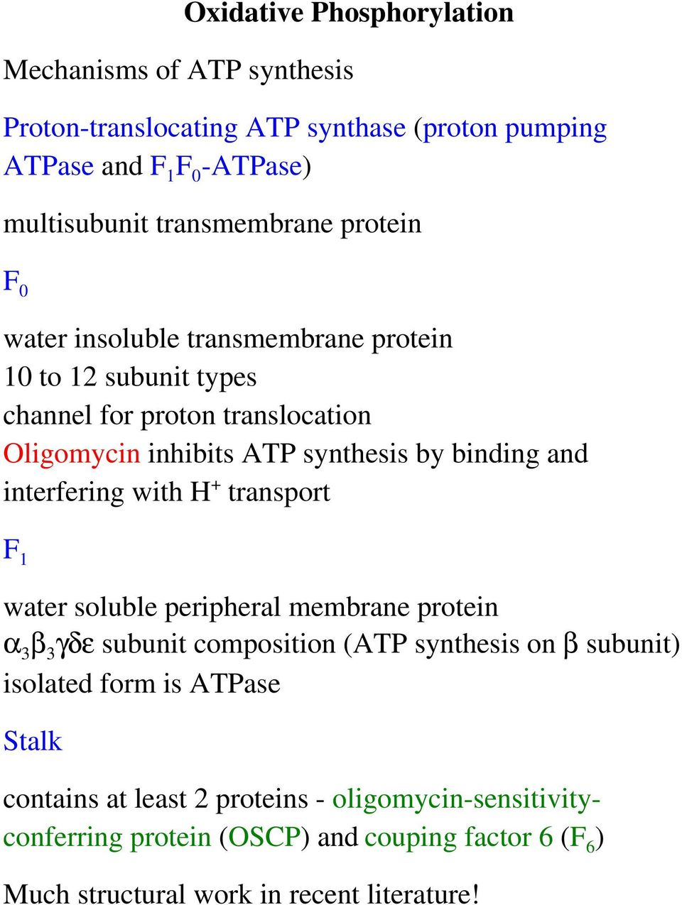 binding and interfering with H + transport F 1 water soluble peripheral membrane protein α 3 β 3 γδε subunit composition (ATP synthesis on β subunit)
