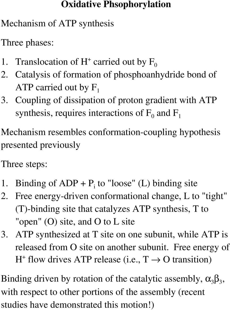 "Binding of ADP + P i to ""loose"" (L) binding site 2. Free energy-driven conformational change, L to ""tight"" (T)-binding site that catalyzes ATP synthesis, T to ""open"" (O) site, and O to L site 3."