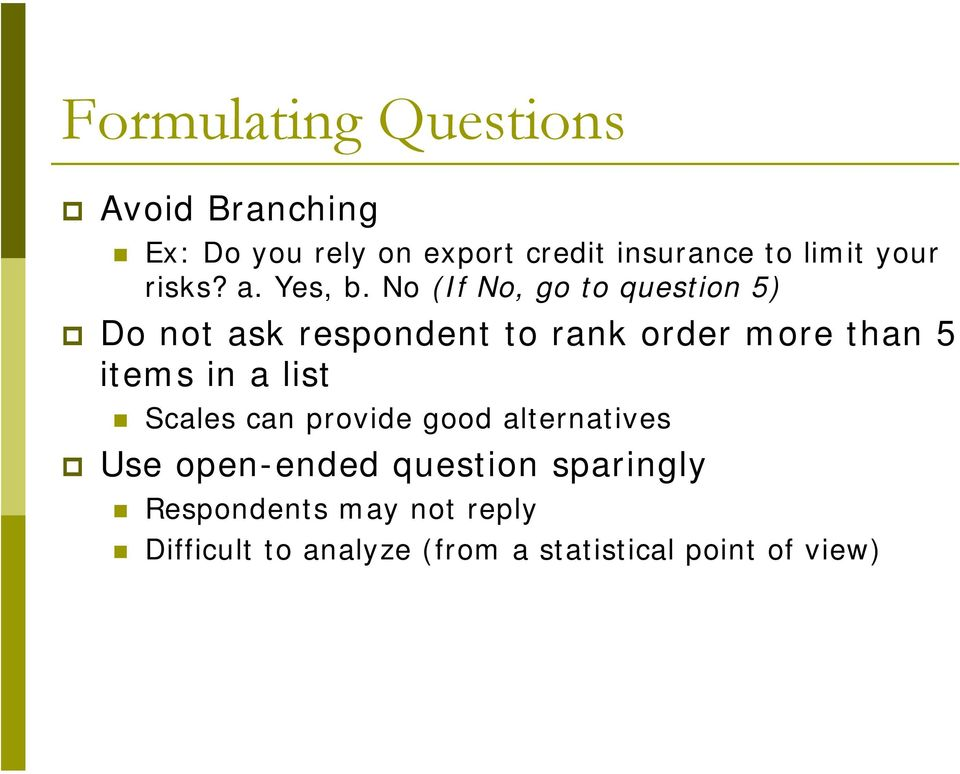 No (If No, go to question 5) Do not ask respondent to rank order more than 5 items in a