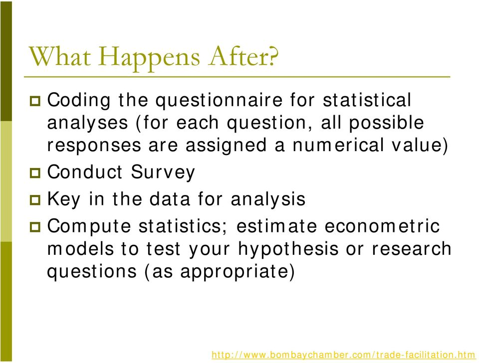 responses are assigned a numerical value) Conduct Survey Key in the data for analysis
